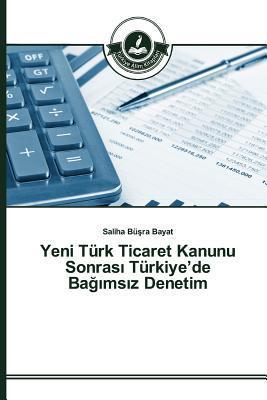 Yeni Türk Ticaret Kanunu Sonrası Türkiye'de Bağımsız Denetim
