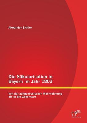 Die Säkularisation in Bayern im Jahr 1803