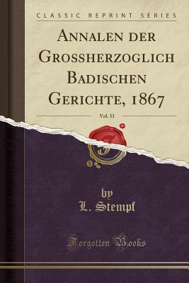 Annalen der Großherzoglich Badischen Gerichte, 1867, Vol. 33 (Classic Reprint)