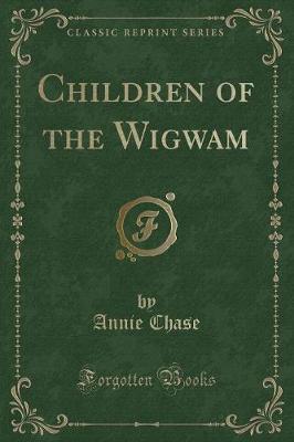 Children of the Wigwam (Classic Reprint)