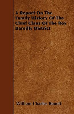 A Report On The Family History Of The Chief Clans Of The Roy Bareilly District