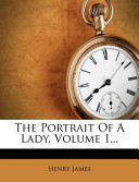 The Portrait of a Lady, Volume 1...