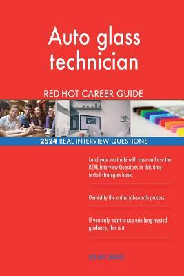 Auto glass technician RED-HOT Career Guide; 2524 REAL Interview Questions