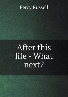 After This Life - What Next?