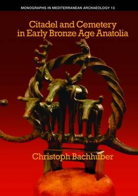 Citadel and Cemetery in Early Bronze Age Anatolia