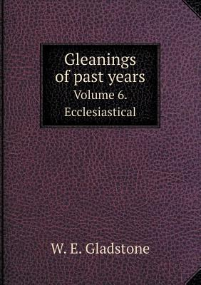 Gleanings of Past Years Volume 6. Ecclesiastical