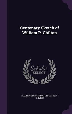 Centenary Sketch of William P. Chilton