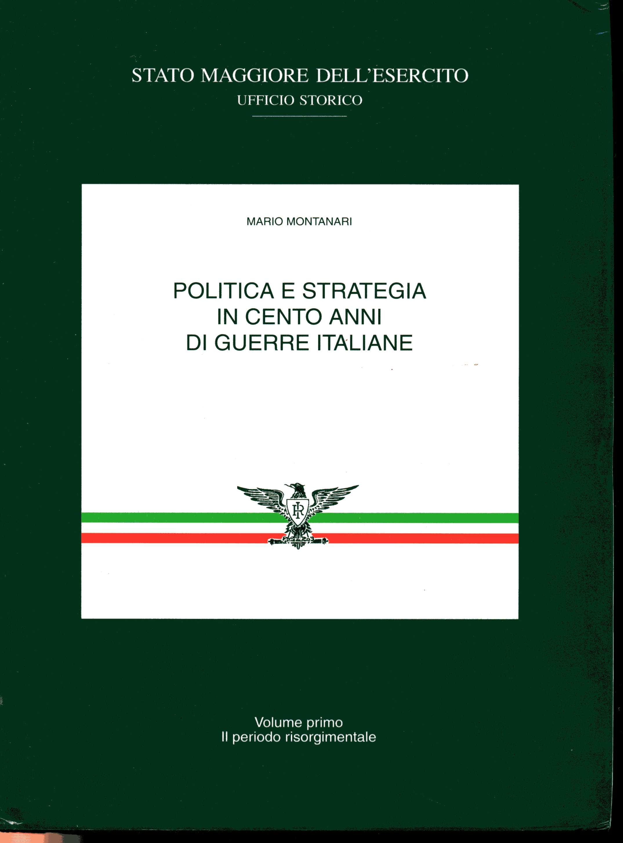 Politica e strategia in cento anni di guerre italiane