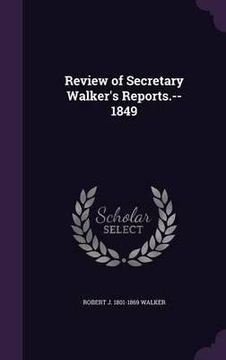 Review of Secretary Walker's Reports.-1849