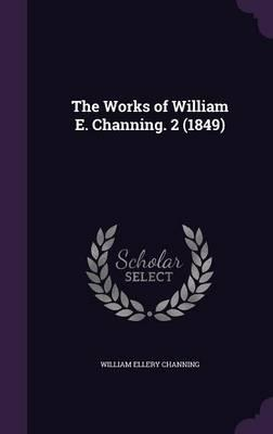 The Works of William E. Channing. 2 (1849)