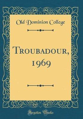 Troubadour, 1969 (Classic Reprint)