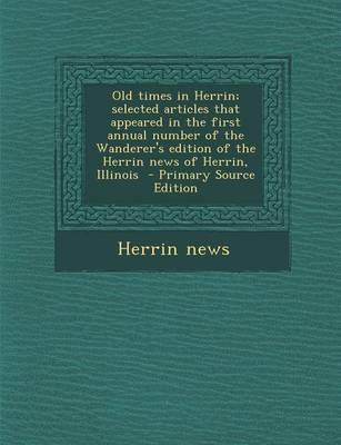 Old Times in Herrin; Selected Articles That Appeared in the First Annual Number of the Wanderer's Edition of the Herrin News of Herrin, Illinois