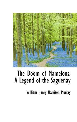 The Doom of Mamelons. a Legend of the Saguenay