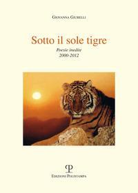 Sotto il sole tigre. Poesie inedite 2000-2012