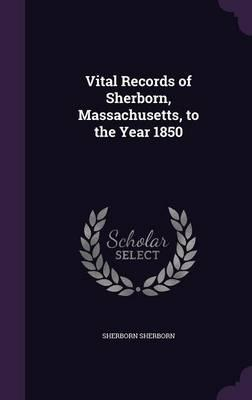 Vital Records of Sherborn, Massachusetts, to the Year 1850