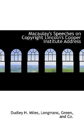 Macaulay's Speeches on Copyright Lincoln's Cooper Institute