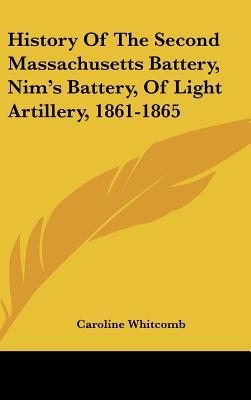 History of the Second Massachusetts Battery, Nim's Battery, of Light Artillery, 1861-1865