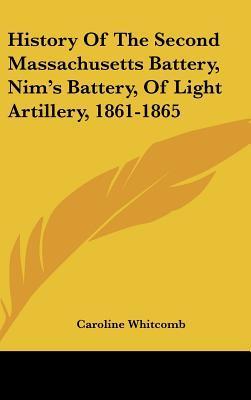 History of the Second Massachusetts Battery, Nim's Battery, of Light Artillery, 1861-1865