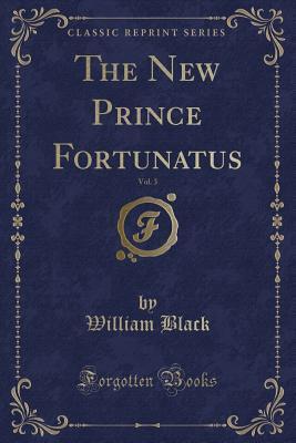 The New Prince Fortunatus, Vol. 3 (Classic Reprint)