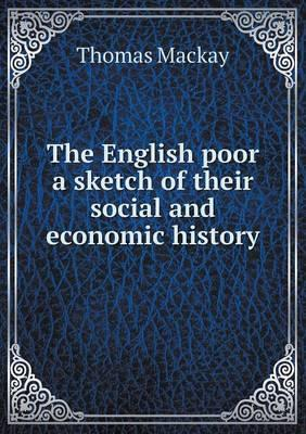 The English Poor a Sketch of Their Social and Economic History