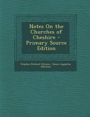 Notes on the Churches of Cheshire - Primary Source Edition