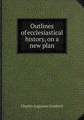 Outlines of Ecclesiastical History, on a New Plan