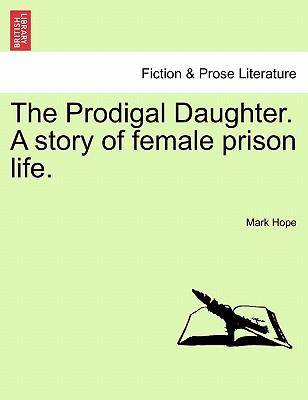 The Prodigal Daughter. A story of female prison life. Vol. III