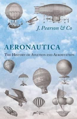 Aeronautica; Or, The History of Aviation and Aerostation, Told in Contemporary Autograph Letters, Books, Broadsides, Drawings, Engravings, ... Etc. - Dating from the Year 1557 to 1880