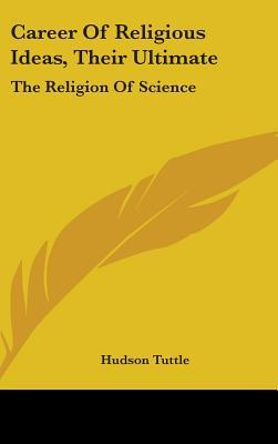 Career of Religious Ideas, Their Ultimate