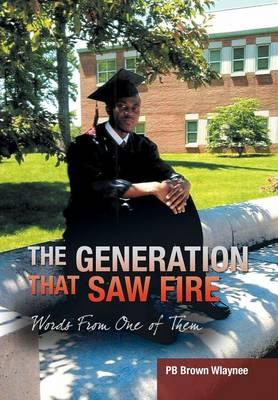 The Generation That Saw Fire