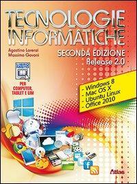 Tecnologie informatiche. Release 2.0. Con materiali per i docenti. Per le Scuole superiori. Con espansione online