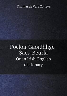 Focloir Gaoidhlige-Sacs-Beurla or an Irish-English Dictionary