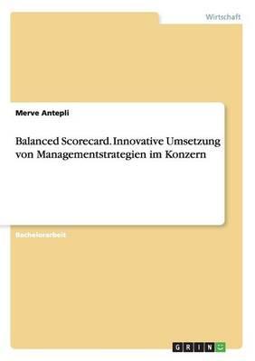 Balanced Scorecard. Innovative Umsetzung von Managementstrategien im Konzern