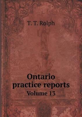Ontario Practice Reports Volume 13