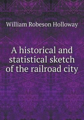 A Historical and Statistical Sketch of the Railroad City