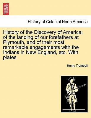 History of the Discovery of America; of the landing of our forefathers at Plymouth, and of their most remarkable engagements with the Indians in New England, etc. With plates