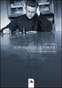 Don Massimo Leorato. Tutta la sua vita una missione