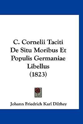 C. Cornelii Taciti de Situ Moribus Et Populis Germaniae Libellus (1823)