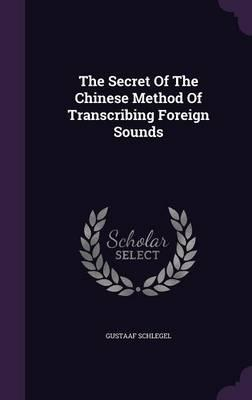 The Secret of the Chinese Method of Transcribing Foreign Sounds