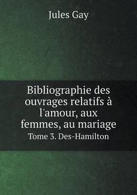 Bibliographie Des Ouvrages Relatifs A L'Amour, Aux Femmes, Au Mariage Tome 3