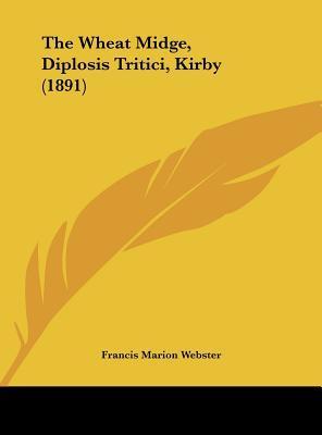 The Wheat Midge, Diplosis Tritici, Kirby (1891)