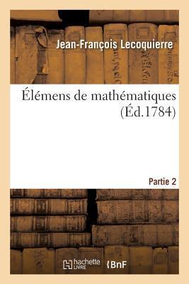 Elemens de Mathematiques par M. Lecoquierre, Nouvelle Édition. Partie 2