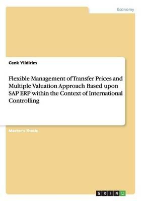 Flexible Management of Transfer Prices and Multiple Valuation Approach Based upon SAP ERP within the Context of International Controlling
