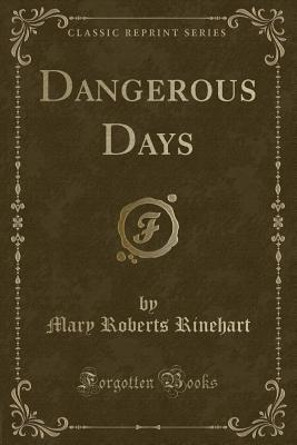 Dangerous Days (Classic Reprint)