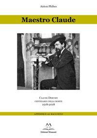 Maestro Claude. Claude Debussy centenario della morte 1918-2018. Appendice al racconto