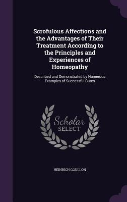 Scrofulous Affections and the Advantages of Their Treatment According to the Principles and Experiences of Homeopathy