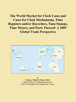 The World Market for Clock Cases and Cases for Clock Mechanisms, Time Registers and/or Recorders, Time Stamps, Time Meters, and Parts Thereof
