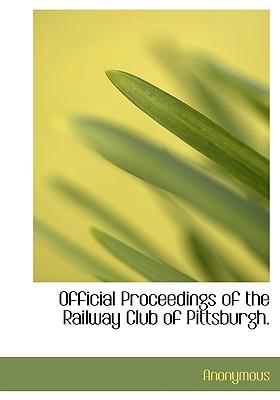 Official Proceedings of the Railway Club of Pittsburgh