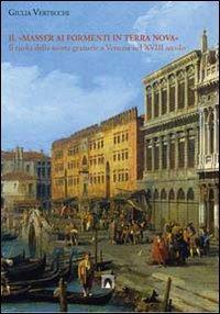 Il «masser ai formenti di Terra Nova». Il ruolo della scorte granarie a Venezia nel XVIII secolo