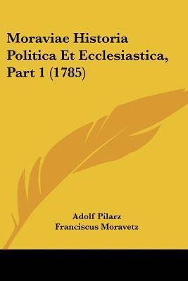 Moraviae Historia Politica Et Ecclesiastica, Part 1 (1785)